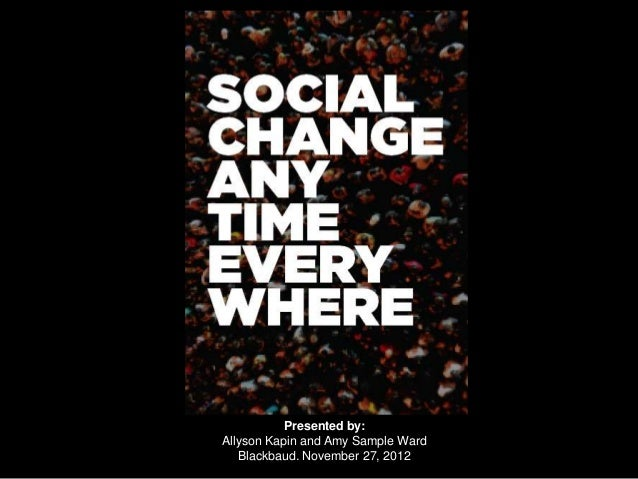 Presented by:Allyson Kapin and Amy Sample Ward   Blackbaud. November 27, 2012