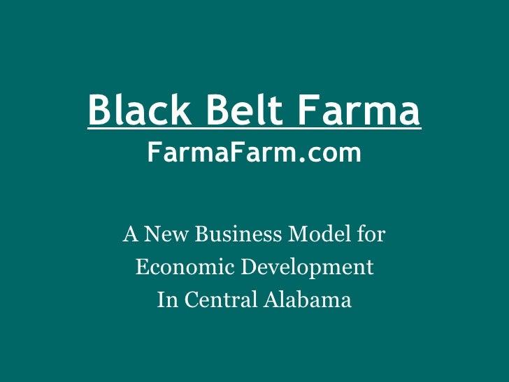 Black Belt Farma FarmaFarm.com A New Business Model for Economic Development In Central Alabama