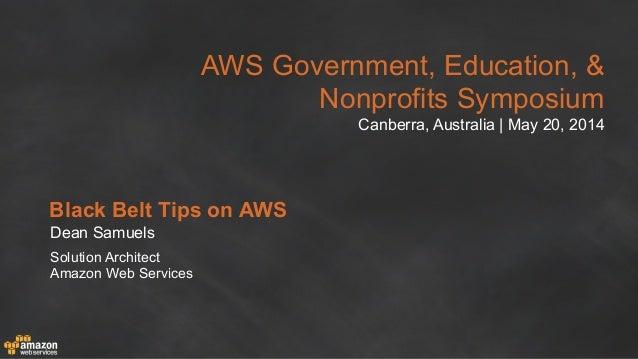 AWS Public Sector Symposium 2014 Canberra | Black Belt Tips on AWS