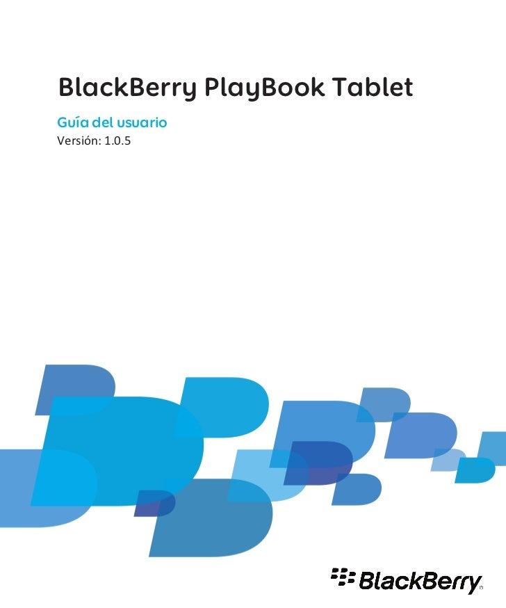 BlackBerry PlayBook TabletGuía del usuarioVersión: 1.0.5