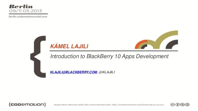 Introduction to BlackBerry 10 Apps DevelopmentKÁMEL LAJILIKLAJILI@BLACKBERRY.COM, @KLAJILI