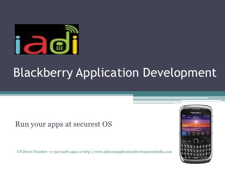 Blackberry Application DevelopmentRun your apps at securest OSUS Direct Number +1-323-908-3492 or http://www.iphoneapplica...