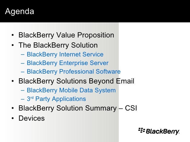 Agenda <ul><li>BlackBerry Value Proposition </li></ul><ul><li>The BlackBerry Solution </li></ul><ul><ul><li>BlackBerry Int...