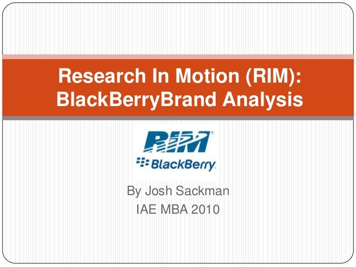 Research In Motion (RIM): BlackBerryBrand Analysis<br />By Josh Sackman<br />IAE MBA 2010<br />