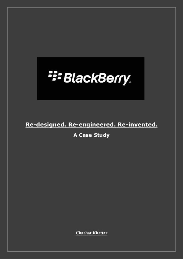blackberry case analysis Blackberry, a smartphone device that is designed and marketed by research in motion (rim), was one of the giants in the mobile industry dominating the market share for a very long time former rim.
