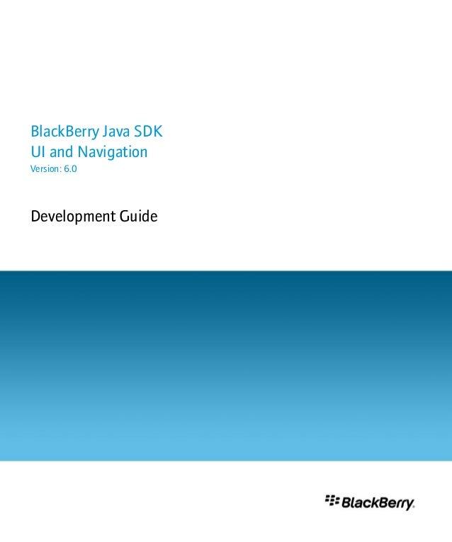 BlackBerry Java SDKUI and NavigationVersion: 6.0Development Guide