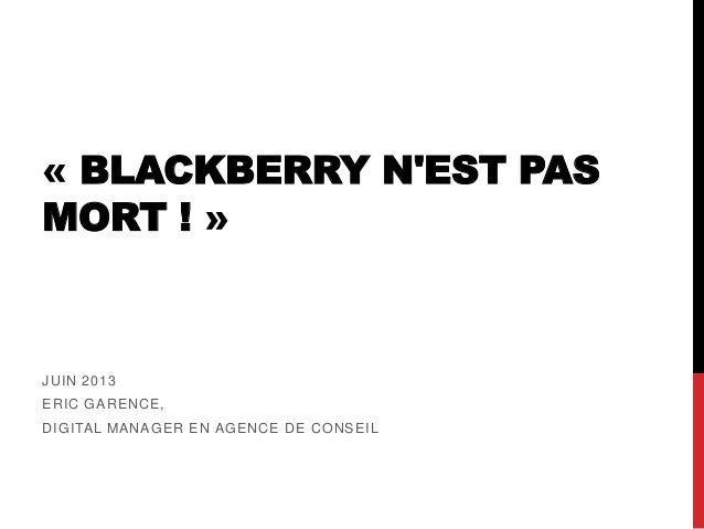 « BLACKBERRY NEST PASMORT ! »JUIN 2013ERIC GARENCE,DIGITAL MANAGER EN AGENCE DE CONSEIL