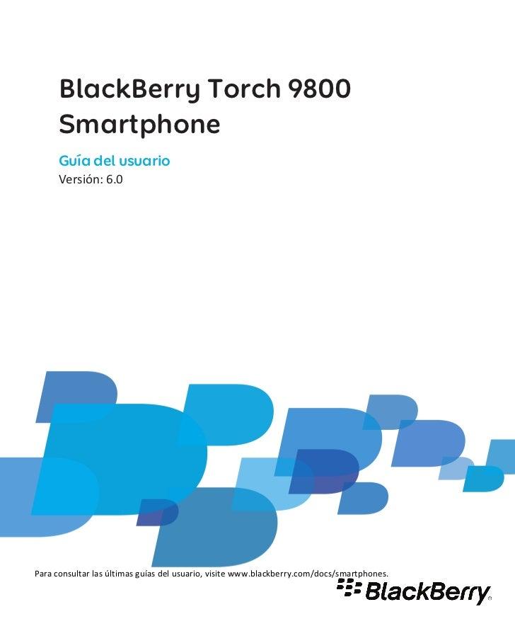 BlackBerry Torch 9800      Smartphone      Guía del usuario      Versión: 6.0Para consultar las últimas guías del usuario,...