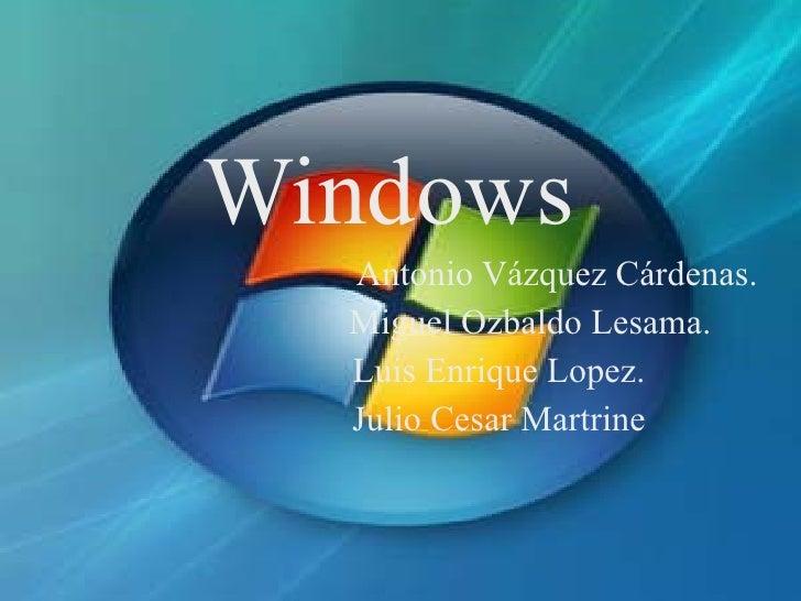 Windows  Antonio Vázquez Cárdenas. Miguel Ozbaldo Lesama. Luis Enrique Lopez. Julio Cesar Martrine