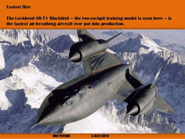 Fastest flier The Lockheed SR-71 Blackbird – the two-cockpit training model is seen here – is the fastest air-breathing ai...