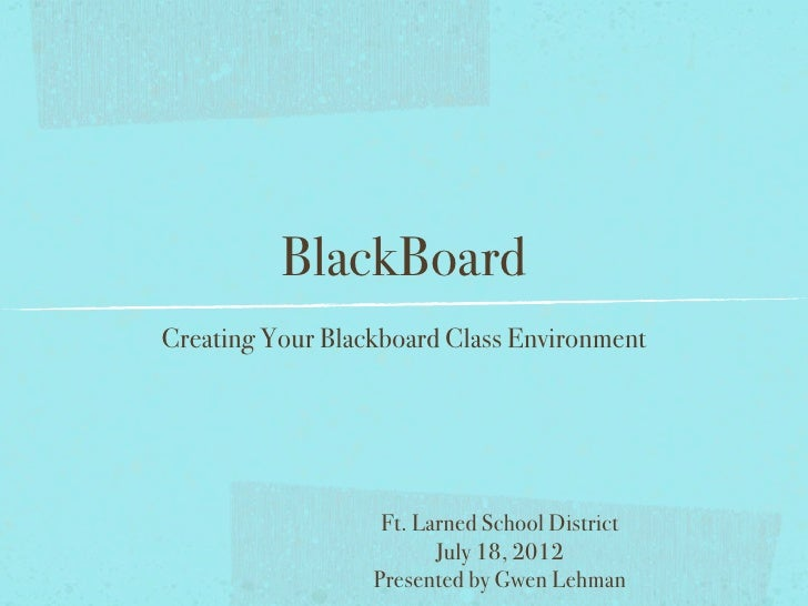 BlackBoardCreating Your Blackboard Class Environment                   Ft. Larned School District                         ...