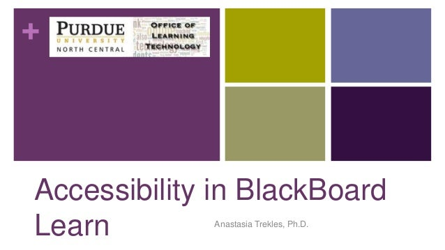 + Accessibility in BlackBoard Learn Anastasia Trekles, Ph.D.