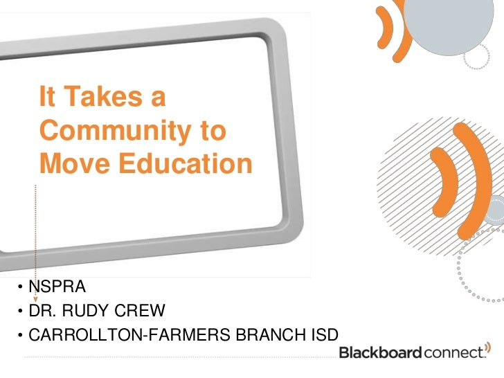 It Takes a  Community to  Move Education• NSPRA• DR. RUDY CREW• CARROLLTON-FARMERS BRANCH ISD