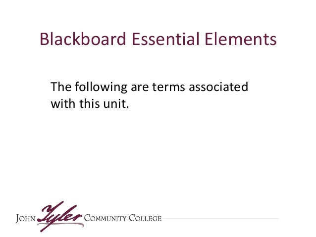 Blackboard Essential Elements The following are terms associated with this unit.