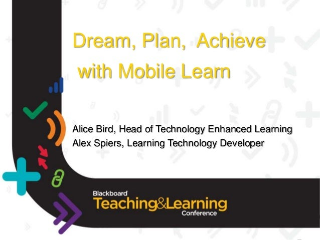 Dream, Plan, Achieve with Mobile LearnAlice Bird, Head of Technology Enhanced LearningAlex Spiers, Learning Technology Dev...