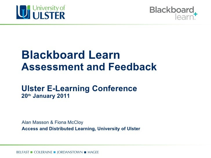 Blackboard Learn Assessment and Feedback Ulster E-Learning Conference 20 th  January 2011 Alan Masson & Fiona McCloy Acces...