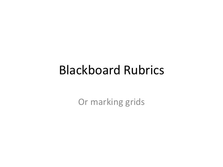 Blackboard Rubrics   Or marking grids