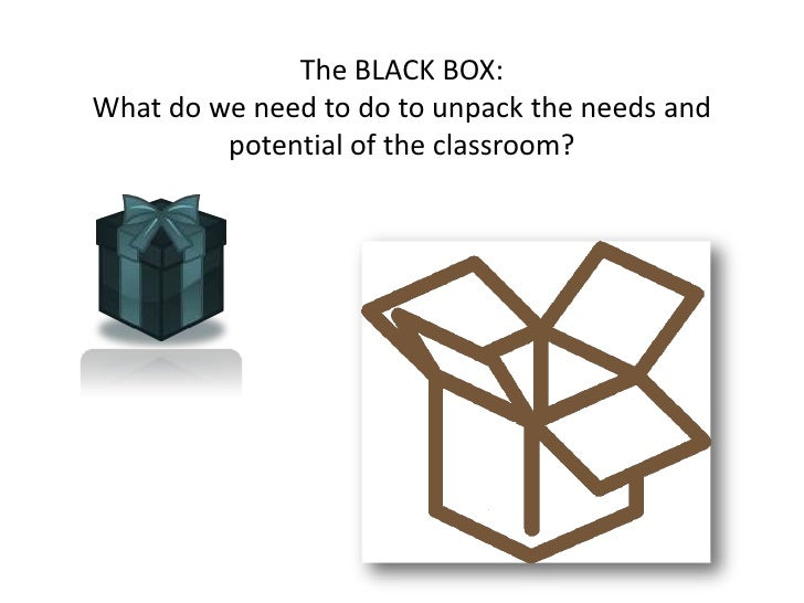 The BLACK BOX:What do we need to do to unpack the needs and potential of the classroom?<br />