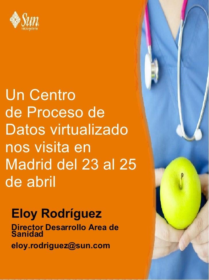 Un Centro de Proceso de  Datos virtualizado nos visita en Madrid del 23 al 25 de abril <ul><li>Eloy Rodríguez </li></ul><u...