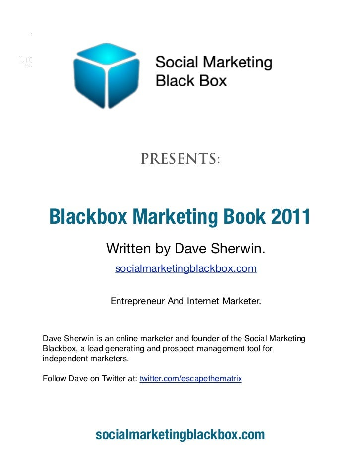 BLACKBOX MARKETING 2010                          PRESENTS: Blackbox Marketing Book 2011                 Written by Dave Sh...