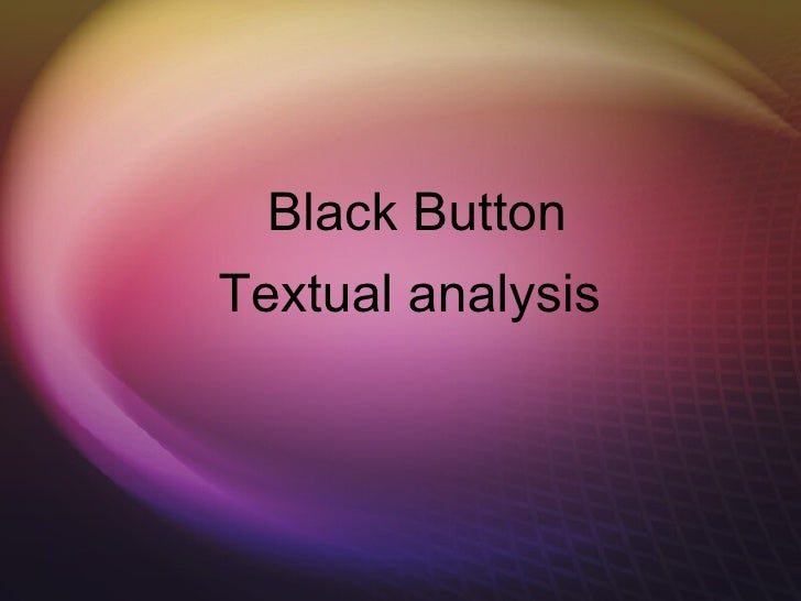 Black Button Textual analysis