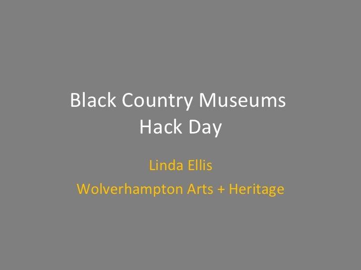 Black Country Museums  Hack Day Linda Ellis Wolverhampton Arts + Heritage