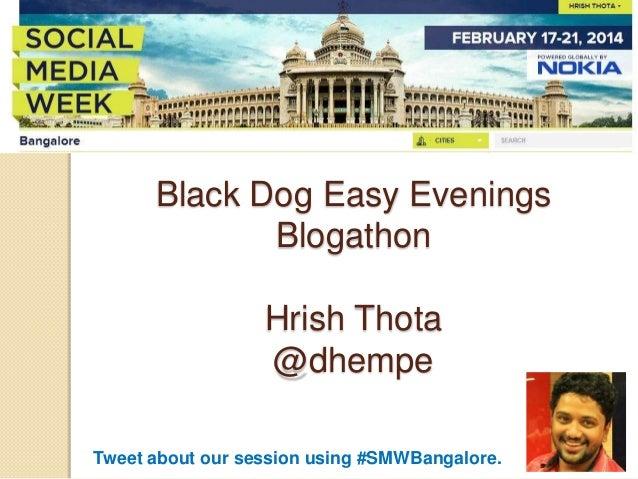 Black Dog Easy Evenings Blogathon Hrish Thota @dhempe Tweet about our session using #SMWBangalore.