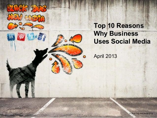 Black Dog New Media :: Top 10 Reasons Business Uses Social Media - April 2013