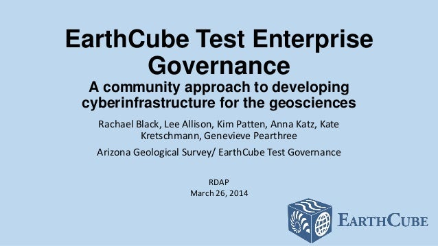 EarthCube Test Enterprise Governance A community approach to developing cyberinfrastructure for the geosciences Rachael Bl...