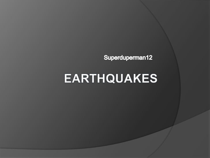 Earthquake Information   EARTHQUAKE INFORMATION   An earthquake is when the ground is shaken caused by rocks    releasin...