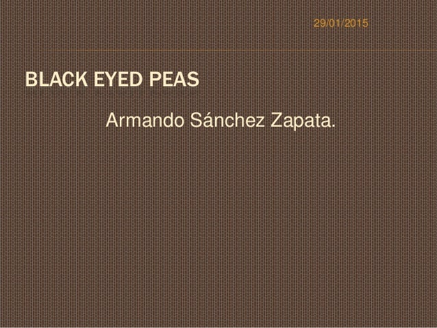BLACK EYED PEAS Armando Sánchez Zapata. 29/01/2015