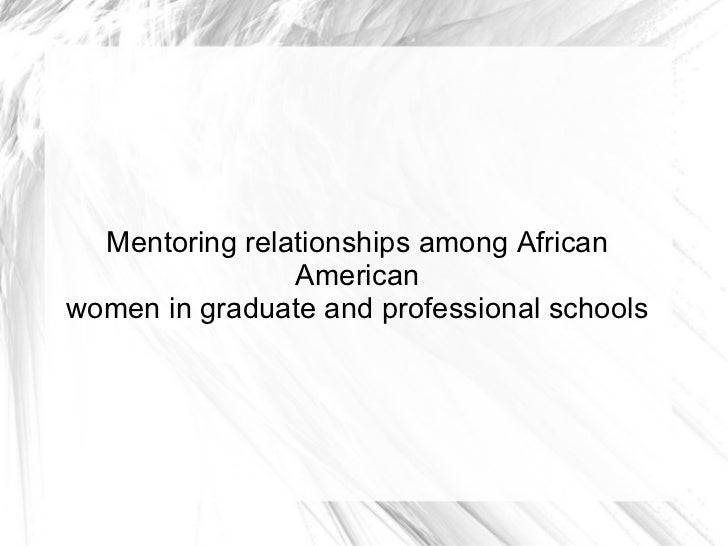 Mentoring relationships among African American women in graduate and professional schools