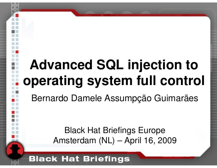 Advanced SQL injection to operating system full control  Bernardo Damele Assumpção Guimarães          Black Hat Briefings ...