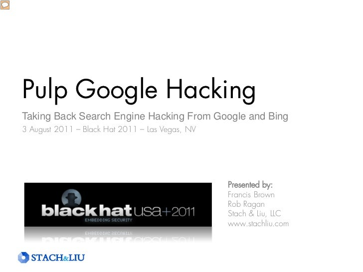 Pulp Google HackingThe Next Generation Search Engine Hacking Arsenal3 August 2011 – Black Hat 2011 – Las Vegas, NV        ...