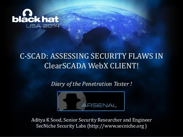 C-SCAD: ASSESSING SECURITY FLAWS IN ClearSCADA WebX CLIENT! Diary of the Penetration Tester ! Aditya K Sood, Senior Securi...