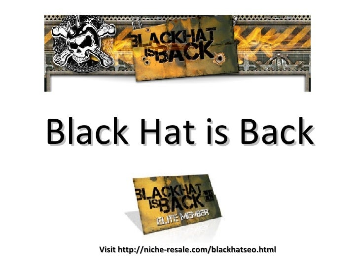 Black Hat is Back Visit http://niche-resale.com/blackhatseo.html