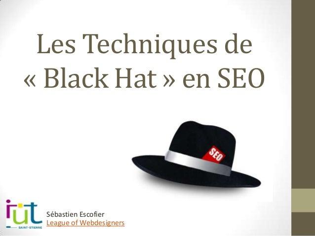 Les Techniques de « Black Hat » en SEO League of Webdesigners Sébastien Escofier
