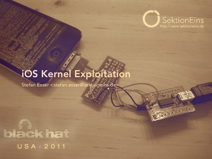 http://www.sektioneins.deiOS Kernel ExploitationStefan Esser <stefan.esser@sektioneins.de>