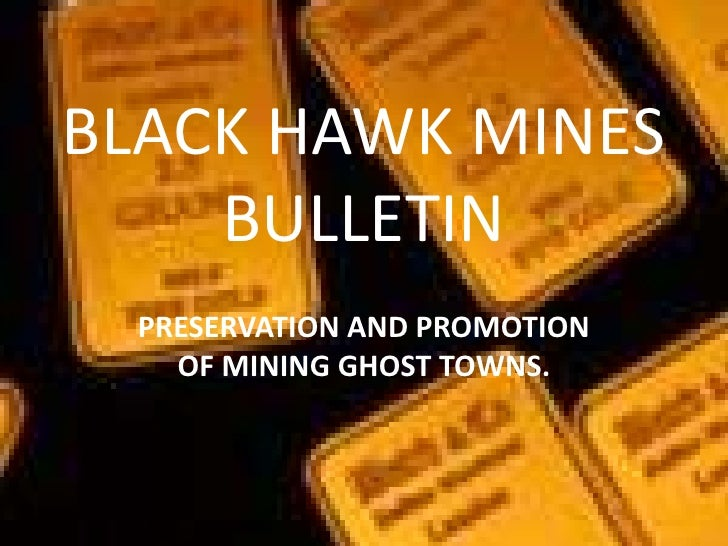 BLACK HAWK MINES    BULLETIN  PRESERVATION AND PROMOTION    OF MINING GHOST TOWNS.