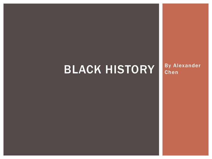 By Alexander Chen<br />Black History<br />