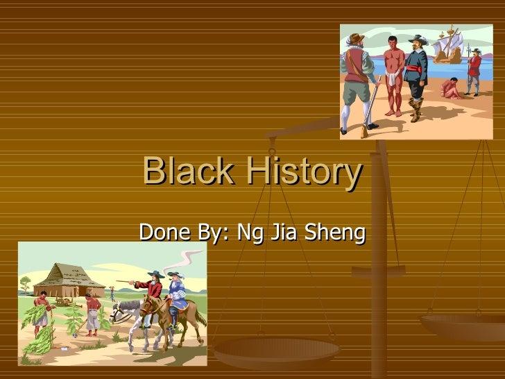 Black History Done By: Ng Jia Sheng