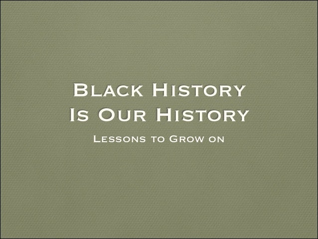 Black History Is Our History Lessons to Grow on
