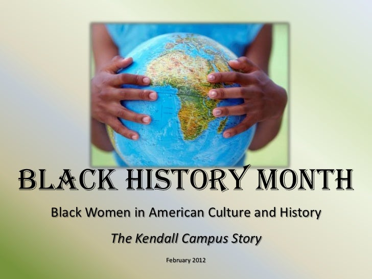 Black History Month Black Women in American Culture and History          The Kendall Campus Story                   Februa...
