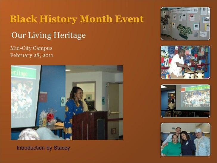 Black History Month Event Our Living Heritage <ul><li>Mid-City Campus </li></ul><ul><li>February 28, 2011 </li></ul>Introd...
