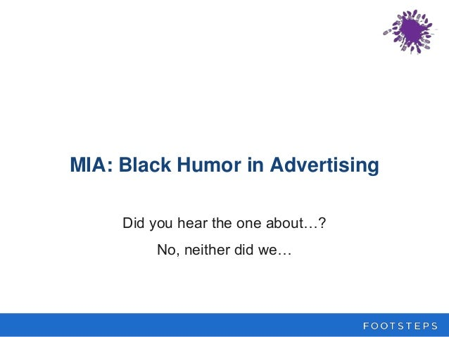 MIA: Black Humor in Advertising Did you hear the one about…? No, neither did we…