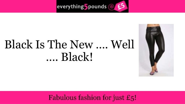 Everything5Pounds - Black is the new …. well …. black!
