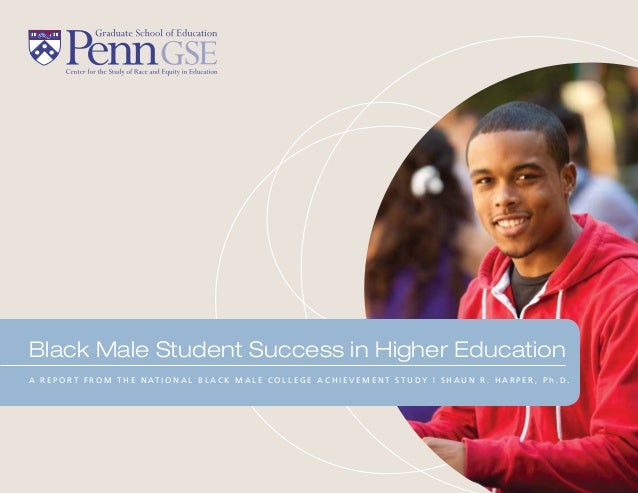Black Male Student Success in Higher EducationA R E P O R T F R O M T H E N AT I O N A L B L A C K M A L E C O L L E G E A...