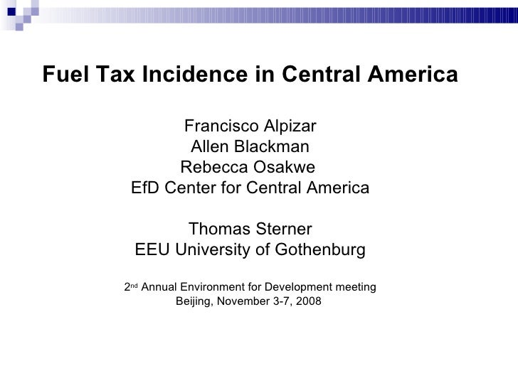 Fuel Tax Incidence in Central America Francisco Alpizar Allen Blackman Rebecca Osakwe  EfD Center for Central America Thom...
