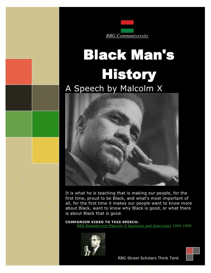 RBG Communiversity         Black Mans           HistoryA Speech by Malcolm XIt is what he is teaching that is making our p...