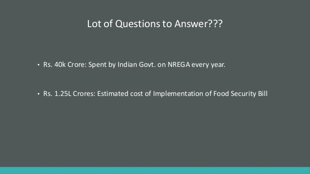 Lot of Questions to Answer??? • Rs. 40k Crore: Spent by Indian Govt. on NREGA every year. • Rs. 1.25L Crores: Estimated co...